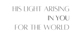 His Light Arising In You For The World